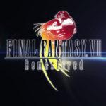 ファン待望のFF8がリマスター版として発売!